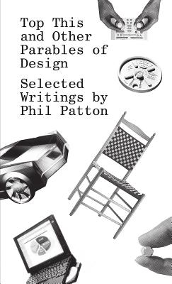 Top This and Other Parables of Design: Selected Writings by Phil Patton Cover Image