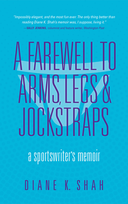 A Farewell to Arms, Legs, and Jockstraps: A Sportswriter's Memoir Cover Image