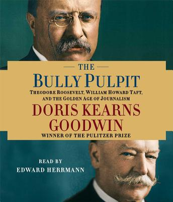 The Bully Pulpit: Theodore Roosevelt, William Howard Taft, and the Golden Age of Journalism Cover Image