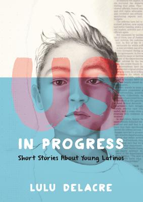 Us, in Progress: Short Stories About Young Latinos Cover Image