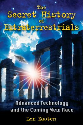 The Secret History of Extraterrestrials: Advanced Technology and the Coming New Race Cover Image