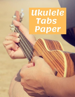 Ukulele tabs paper: for the dedicated player Cover Image