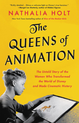 The Queens of Animation: The Untold Story of the Women Who Transformed the World of Disney and Made Cinematic History Cover Image
