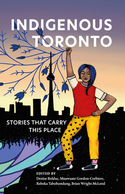 Indigenous Toronto: Stories That Carry This Place Cover Image