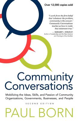 Community Conversations: Mobilizing the Ideas, Skills, and Passion of Community Organizations, Governments, Businesses, and People Cover Image