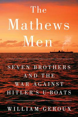 The Mathews Men: Seven Brothers and the War Against Hitler's U-Boats cover