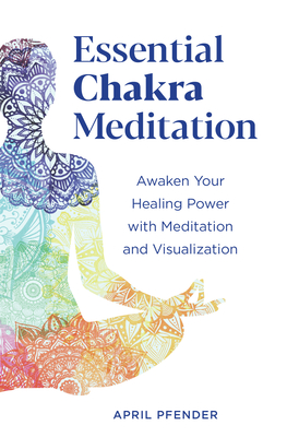 Essential Chakra Meditation: Awaken Your Healing Power with Meditation and Visualization Cover Image