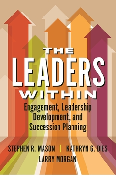 The Leaders Within: Engagement, Leadership Development, and Succession Planning Cover Image