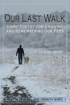 Our Last Walk: Using Poetry for Grieving and Remembering Our Pets Cover Image