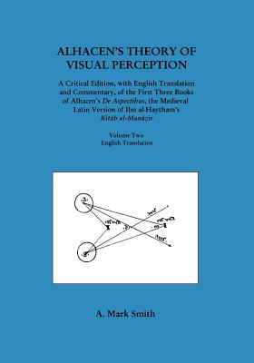 Alhacen's Theory of Visual Perception (First Three Books of Alhacen's de Aspectibus), Volume Two--English Translation (Transactions of the American Philosophical Society) Cover Image