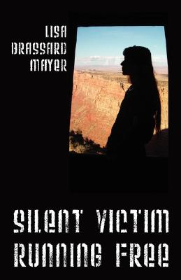 Silent Victim Running Free: A True Story About One Woman's Struggle To Survive The Abuse, Deception, And Cruel Acts Of One Man And His Family, And Cover Image