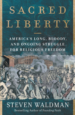 Sacred Liberty: America's Long, Bloody, and Ongoing Struggle for Religious Freedom Cover Image