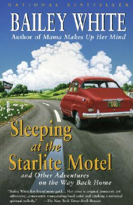 Sleeping at the Starlite Motel: And Other Adventures on the Way Back Home Cover Image