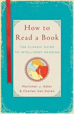 How to Read a Book: The Classic Guide to Intelligent Reading Cover Image