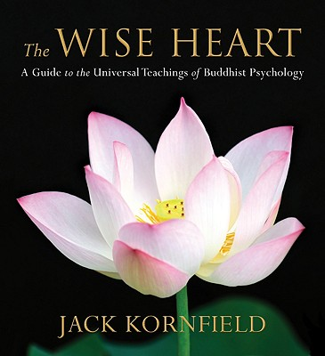 The Wise Heart: A Guide to the Universal Teachings of Buddhist Psychology Cover Image