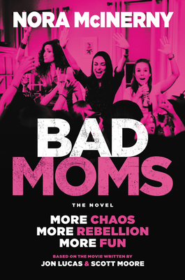 Bad Moms: The Novel Cover Image