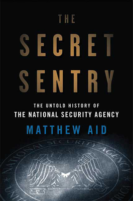 The Secret Sentry: The Untold History of the National Security Agency Cover Image