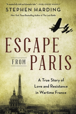 Escape from Paris: A True Story of Love and Resistance in Wartime France Cover Image