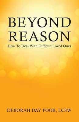 Beyond Reason: How To Deal With Difficult Loved Ones Cover Image