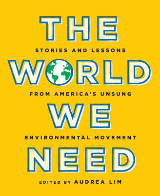 The World We Need: Stories and Lessons from America's Unsung Environmental Movement Cover Image