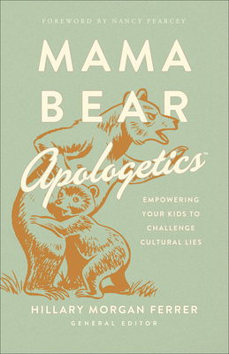 Mama Bear Apologetics(r): Empowering Your Kids to Challenge Cultural Lies Cover Image