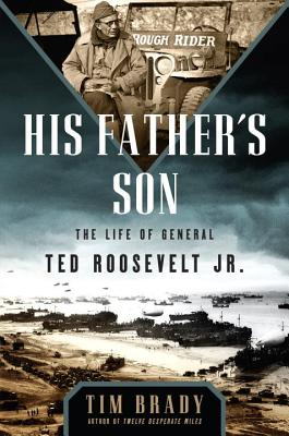His Father's Son: The Life of General Ted Roosevelt, Jr. Cover Image