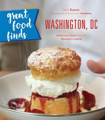 Great Food Finds Washington, DC: Delicious Food from the Nation's Capital Cover Image