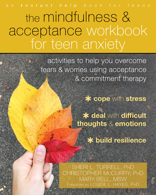 The Mindfulness and Acceptance Workbook for Teen Anxiety: Activities to Help You Overcome Fears and Worries Using Acceptance and Commitment Therapy Cover Image
