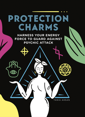 Protection Charms: Harness you energy force to guard against psychic attack  Cover Image