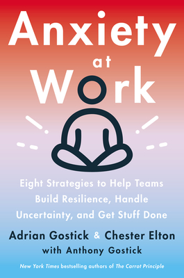 Anxiety at Work: 8 Strategies to Help Teams Build Resilience, Handle Uncertainty, and Get Stuff Done Cover Image