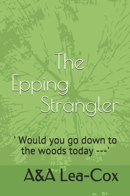 The Epping Strangler: 'Would you go down to the woods today ---' cover