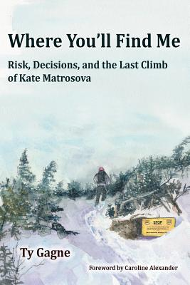 Where You'll Find Me: Risk, Decisions, and the Last Climb of Kate Matrosova Cover Image