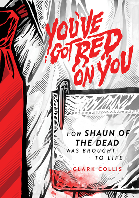 You've Got Red on You: How Shaun of the Dead Was Brought to Life Cover Image