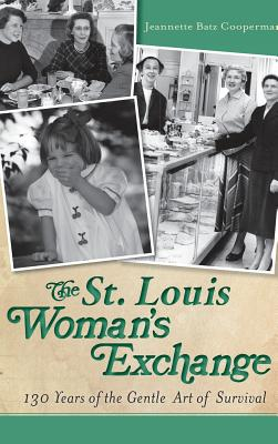 The St. Louis Woman's Exchange: 130 Years of the Gentle Art of Survival Cover Image