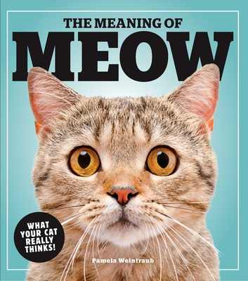 The Meaning of Meow: What Your Cat Really Thinks! Cover Image