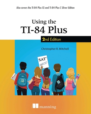 Using the Ti-84 Plus: Also Covers the Ti-84 Plus Ce and Ti-84 Plus C Silver Edition Cover Image