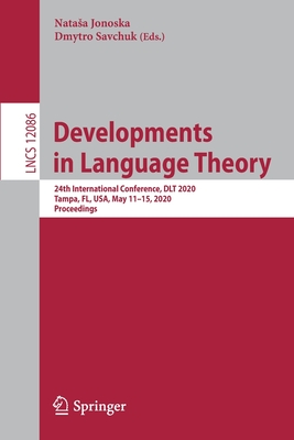 Developments in Language Theory: 24th International Conference, Dlt 2020, Tampa, Fl, Usa, May 11-15, 2020, Proceedings Cover Image