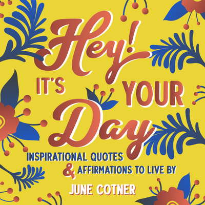 Hey! It's Your Day: Inspirational Quotes and Affirmations to Live by Cover Image