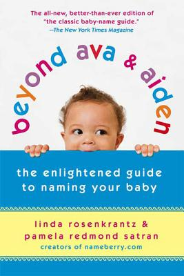 Beyond Ava & Aiden: The Enlightened Guide to Naming Your Baby Cover Image