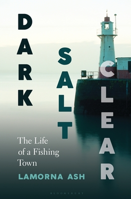 Dark, Salt, Clear: The Life of a Fishing Town Cover Image
