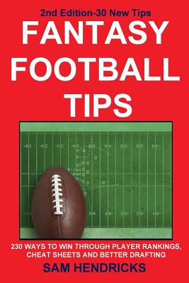 Fantasy Football Tips: 230 Ways to Win Through Player Rankings, Cheat Sheets and Better Drafting Cover Image