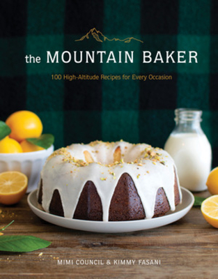 The Mountain Baker: 100 High-Altitude Recipes for Every Occasion Cover Image