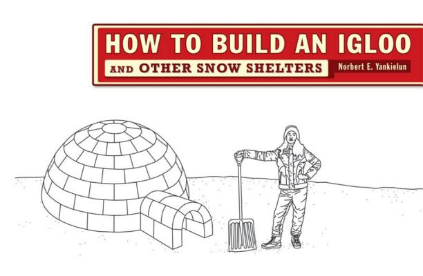 How To Build An Igloo And Other Snow Shelters Indiebound