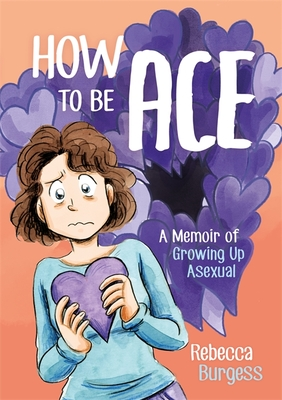 How to Be Ace: A Memoir of Growing Up Asexual Cover Image