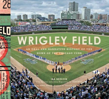 Wrigley Field: An Oral and Narrative History of the Home of the Chicago Cubs Cover Image