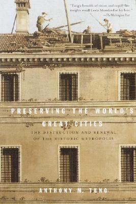Preserving the World's Great Cities: The Destruction and Renewal of the Historic Metropolis Cover Image