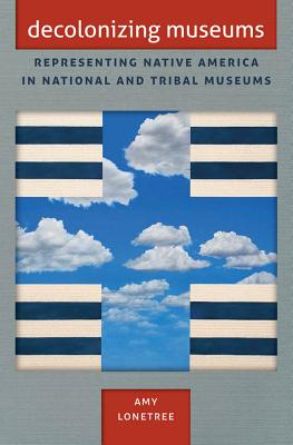 Decolonizing Museums: Representing Native America in National and Tribal Museums (First Peoples: New Directions in Indigenous Studies (University of North Carolina Press Paperback)) Cover Image