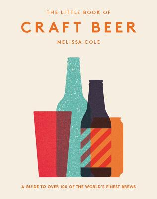 The Little Book of Craft Beer: A Guide to Over 100 of the World's Finest Brews Cover Image