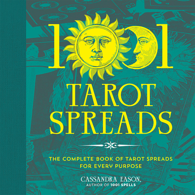 1001 Tarot Spreads: The Complete Book of Tarot Spreads for Every Purpose Cover Image