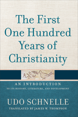 The First One Hundred Years of Christianity: An Introduction to Its History, Literature, and Development Cover Image